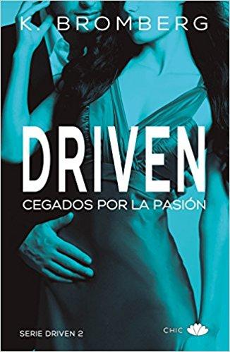 Cegados por la pasión (Driven #2), de K. Bromberg