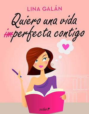 Quiero una vida (im)perfecta contigo, de Lina Galán