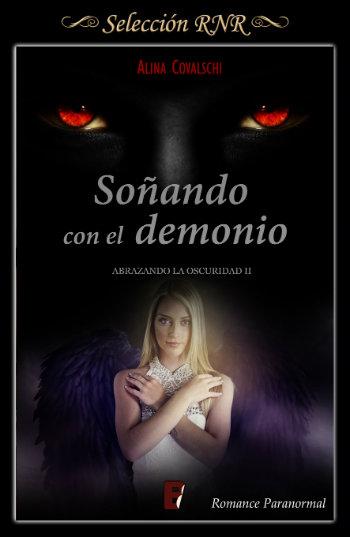 Soñando con el demonio (Abrazando la oscuridad #2), de Alina Covalschi