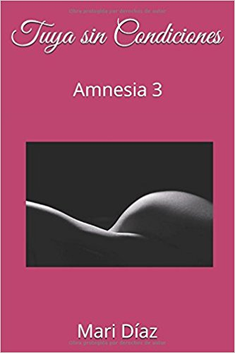 Tuya sin condiciones (Amnesia #3), de Mari Díaz